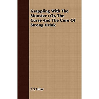Grappling With The Monster - Or - The Curse And The Cure Of Strong Dri