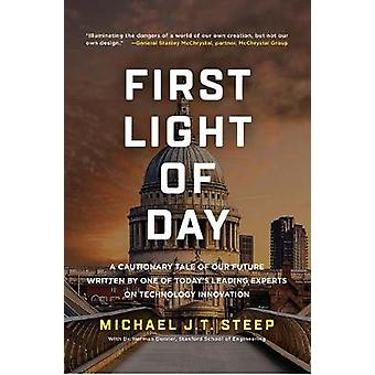First Light of Day A Cautionary Tale of Our Future Written by One of Todays Leading Experts on Technology Innovation