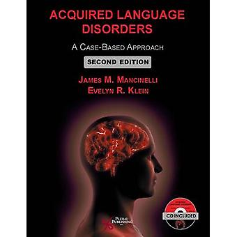Acquired Language Disorders  A CaseBased Approach by Evelyn R Klein James M Mancinelli