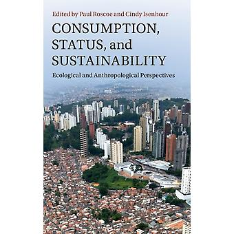 Consumption Status and Sustainability by Edited by Paul Roscoe & Edited by Cindy Isenhour