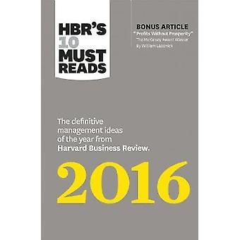 HBR's 10 Must Reads 2016 The Definitive Management Ideas of the Year from Harvard Business Review with bonus McKinsey AwardWinning article Profits Without Prosperity HBRs 10 Must Reads
