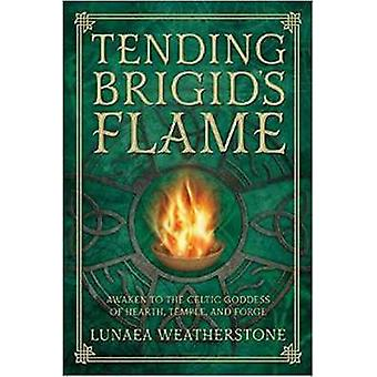 Tending Brigids Flame  Awaken to the Celtic Goddess of the Hearth Temple and Forge by Lunaea Weatherstone