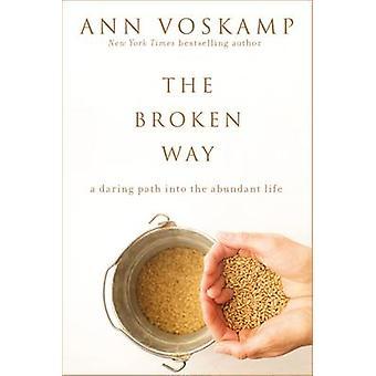 Brutna vägen - en vågad väg in i det överflödande livet av Ann Voskamp -