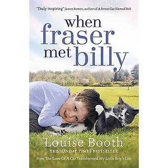 When Fraser Met Billy - How the Love of A Cat Transformed My Little Bo