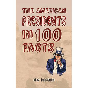 The American Presidents in 100 Facts by Jem Duducu - 9781445656502 Bo