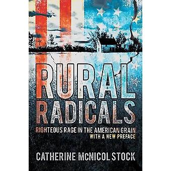 Rural Radicals - Righteous Rage in the American Grain by Catherine McN