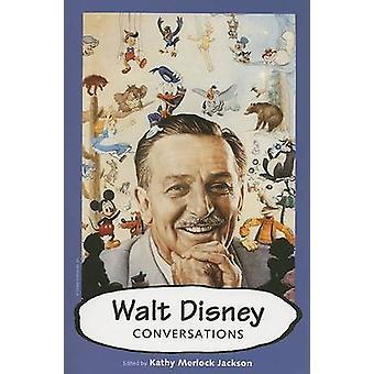 Walt Disney - Conversations par Kathy Merlock Jackson - 9781578067138 B