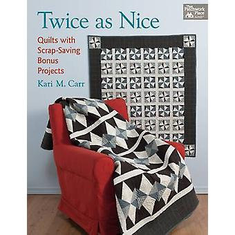 Twice as Nice - Quilts with Scrap Saving Bonus Projects by Kari M. Car