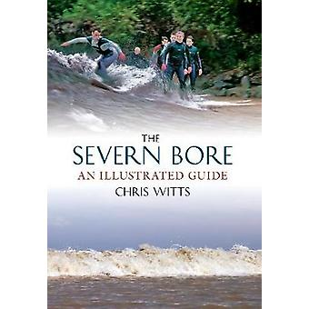 The Severn Bore - An Illustrated Guide by Chris Witts - 9781848689732