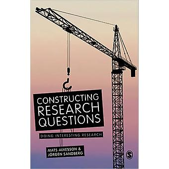 Constructing Research Questions - Doing Interesting Research by Mats A
