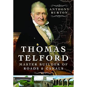Thomas Telford - Bouwmeester Solness van wegen en kanalen door Anthony Burton