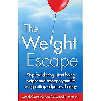 De ontsnapping van gewicht: Stop fad diëten, beginnen met afvallen en omvormen van uw leven met behulp van geavanceerde psychologie