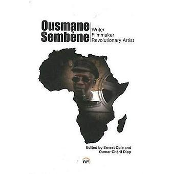 Ousmane Sembene: Écrivain, cinéaste et artiste révolutionnaire
