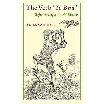 The Verb 'To Bird': Sightings of an Avid Birder