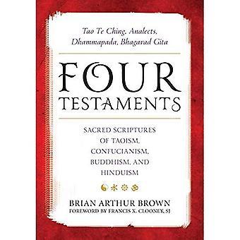 Quattro testamenti: Tao Te Ching, dialoghi, Dhammapada, Bhagavad Gita: Scritture sacre del Taoismo, Confucianesimo, Buddismo e Induismo