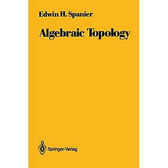 Algebraic Topology by Spanier & Edwin H.