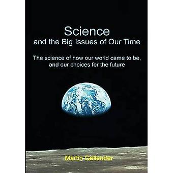 Science and the Big Issues of Our Time The science of how our world came to be and our choices for the future by Gellender & Martin