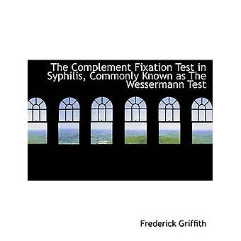 Il Test di fissazione del complemento nella sifilide comunemente noto come il Test di Wessermann di Griffith & Frederick