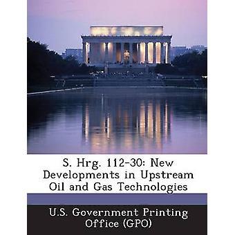 S. 11230 Hrg. nouveaux développements dans l'amont pétrolier et gaz Technologies par le U.S. Government Printing Office GPO