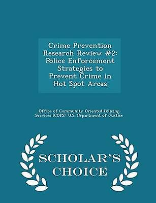 Crime Prevention Research Review 2 Police Enforcement Strategies to Prevent Crime in Hot Spot Areas  Scholars Choice Edition by Office of Community Oriented Policing Se