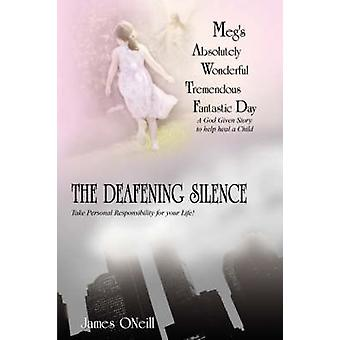 Megs Absolutely Wonderful Tremendous Fantastic DayThe Deafening Silence A God Given Story to Help Heal a ChildTake Personal Responsibility for You by Oneill & James