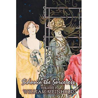 Sidonia the Sorceress Volume I of II by Wilhelm Meinhold Fiction Literary Fantasy Horror Fairy Tales Folk Tales Legends  Mythology by Meinhold & William