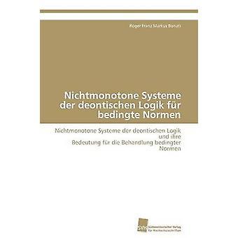 Nichtmonotone Systeme der deontischen Logik fr bedingte Normen by Bonati Roger Franz Markus