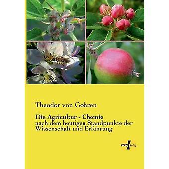 Die Agricultur Chemienach dem heutigen Standpunkte der Wissenschaft und Erfahrung des Gohren et Theodor von