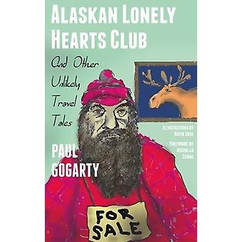 Alaskan Lonely Hearts Club - And Other Unlikely Travel Tales by Paul G