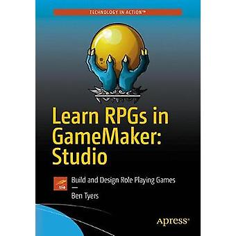 Learn RPGs in GameMaker - Studio - Build and Design Role Playing Games