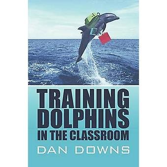 Training Dolphins in the Classroom by Dan Downs - 9781607492948 Book