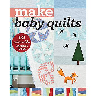 Make Baby Quilts - 10 Adorable Projects to Sew - 9781617454905 Book
