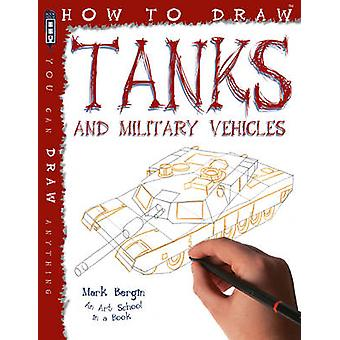 How to Draw Tanks by Mark Bergin - 9781909645110 Book
