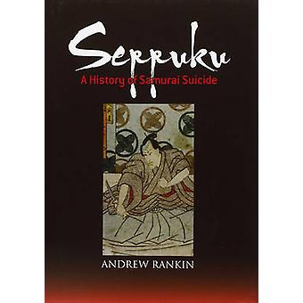 Seppuku - A History of Samurai Suicide by Andrew Rankin - 978477003142