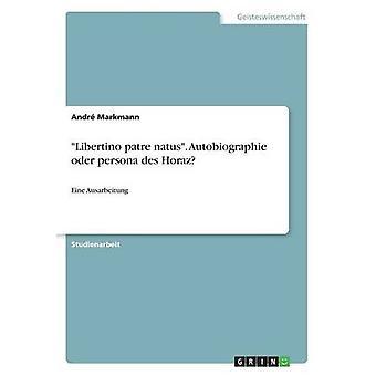 -Libertino Patre Natus-. Autobiographie Oder Persona Des Horaz? by An