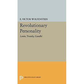 Revolutionary Personality - Lenin - Trotsky - Gandhi by E. Victor Wolf