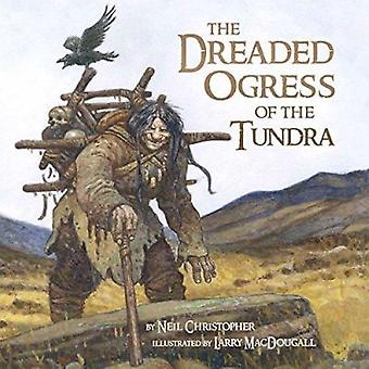 The Dreaded Ogress of the Tundra by Neil Christopher - Larry MacDouga