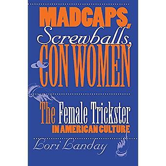 Madcaps - Screwballs- och Con kvinnor - kvinnliga lurendrejaren i Amerika