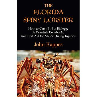 The Florida Spiny Lobster How to Catch It Its Biology a Crawfish Cookbook and First Aid for Minor Diving Injuries by Kappes & John J.