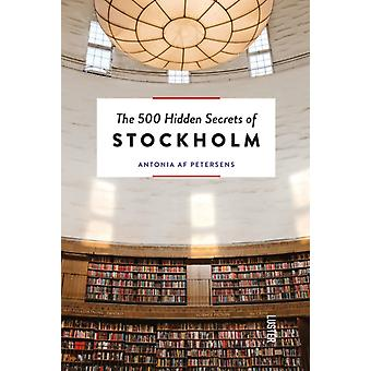 500 Hidden Secrets of Stockholm by Antonia Af Petersens