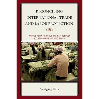 Reconciling International Trade and Labor Protection by Plasa & Wolfgang