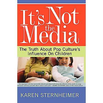 Its Not the Media by Sternheimer & Karen