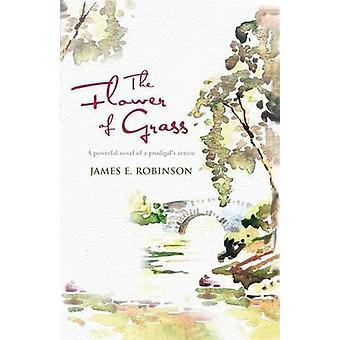 The Flower of Grass by Robinson & James E.