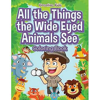 All the Things the Wide Eyed Animals See Coloring Book by Kreative Kids