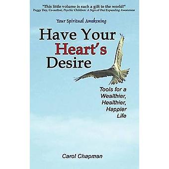 Have Your Hearts Desire Tools for a Wealthier Healthier Happier Life by Chapman & Carol