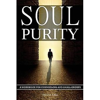 Soul Purity A Workbook for Counselors and Small Groups by Coats & David A