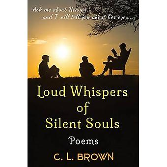 Loud Whispers of Silent Souls Poems by Brown & C.L.