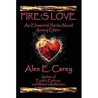 Fires Love Revised Edition by Carey & Alex E