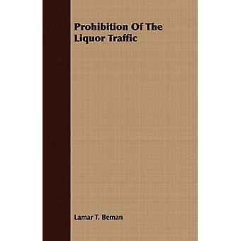Prohibition Of The Liquor Traffic by Beman & Lamar T.