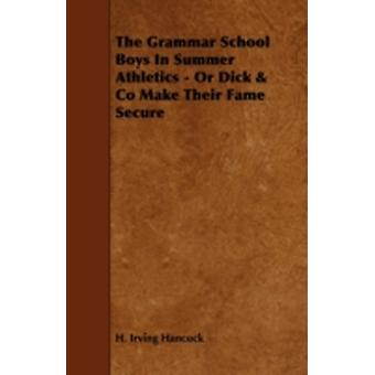 The Grammar School Boys In Summer Athletics  Or Dick  Co Make Their Fame Secure by Hancock & H. Irving